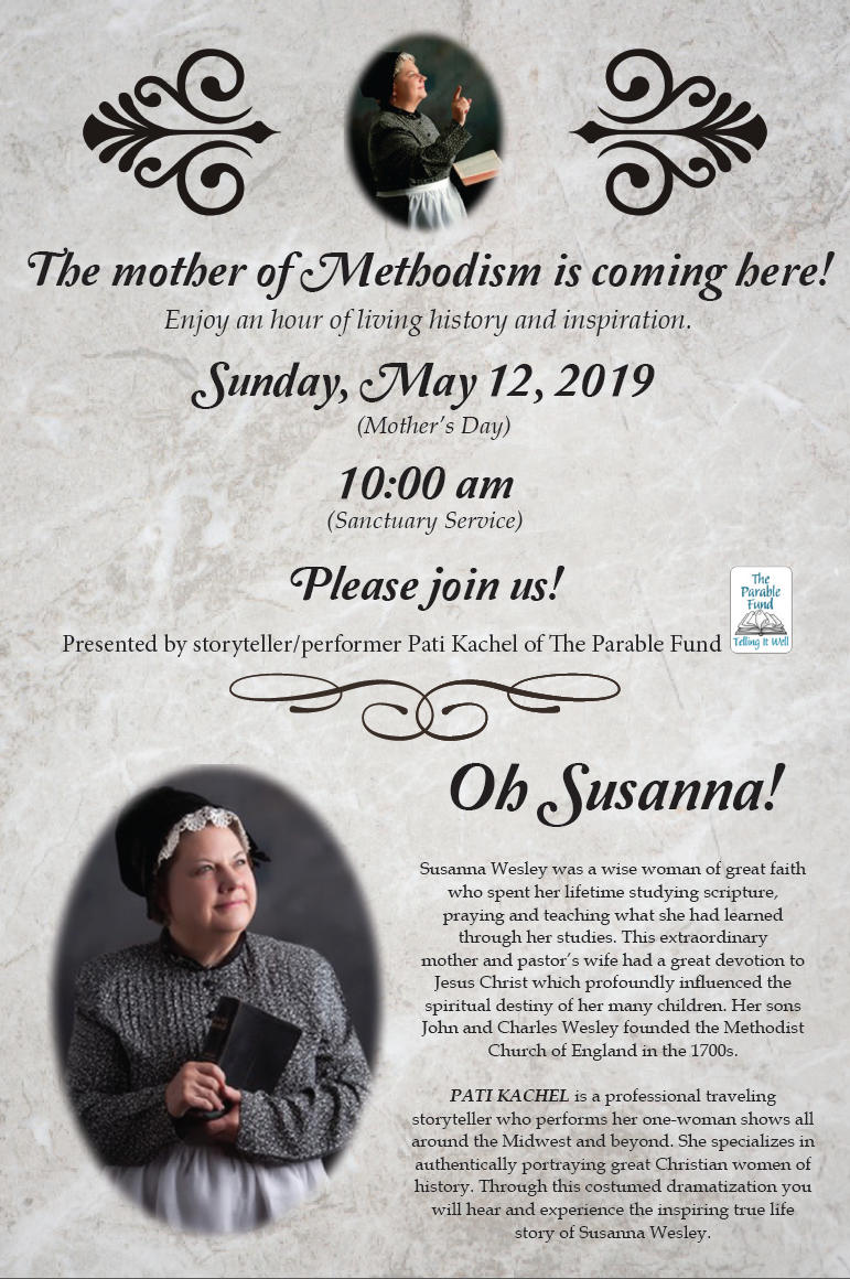 Oh Susanna! The mother of Methodism is coming here! Enjoy a hour of living history and inspiration. Sunday, May 12, 2019 (Mother's Day) 10:00 am (Sanctuary Service) Please join us!